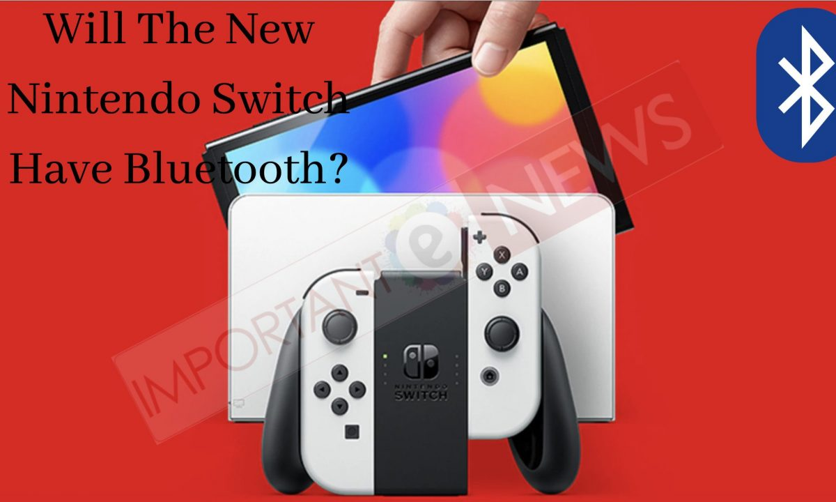 Will The New Nintendo Switch Have Bluetooth?