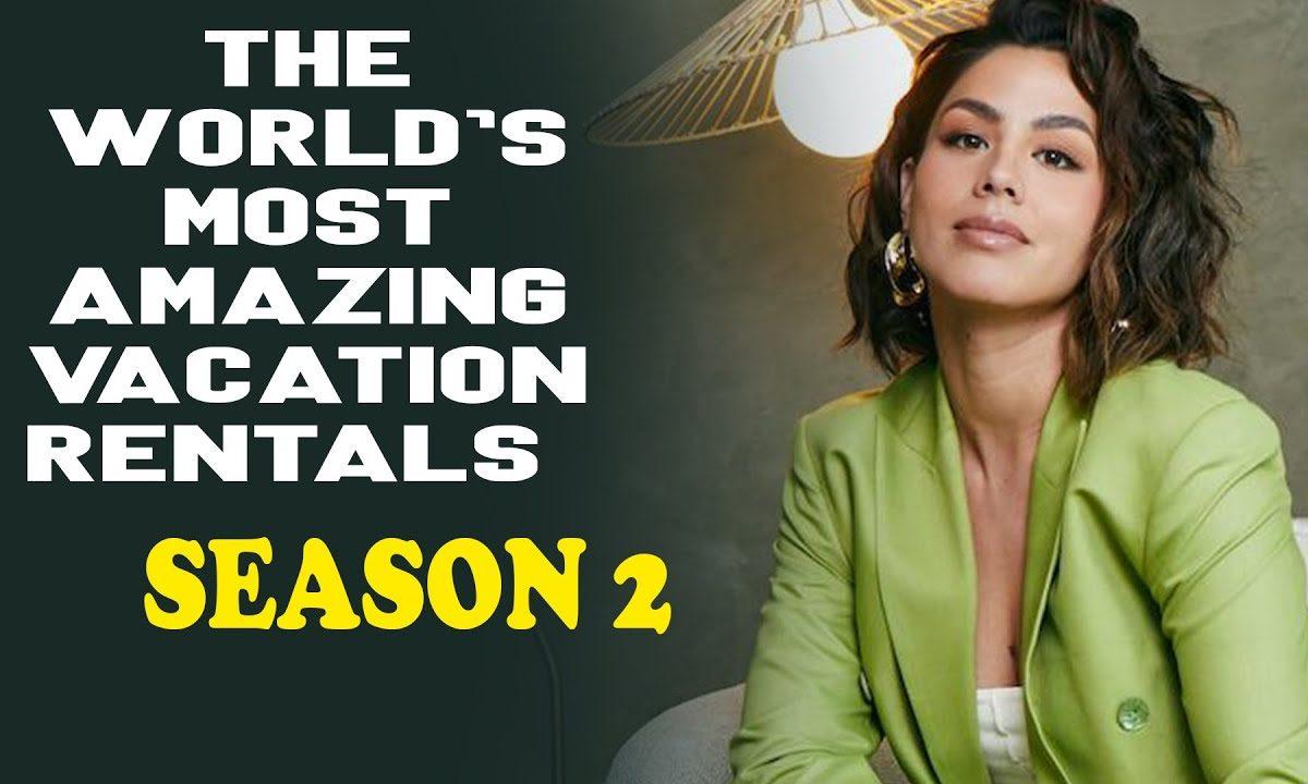 The World's Most Amazing Vacation Rentals Season 2